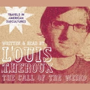 The Call of the Weird - An American Road Trip with Neo-Nazis, Porn Stars and One (Alleged) Space Alien audiobook by Louis Theroux