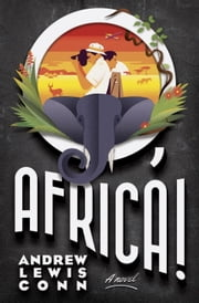 O, Africa! - A Novel ebook by Andrew Lewis Conn