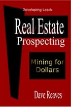 Real Estate: Prospecting ebook by Dave Reaves