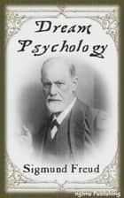 Dream Psychology (Illustrated + Audiobook Download Link + Active TOC) ebook by Sigmund Freud