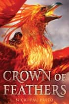 Crown of Feathers eBook by Nicki Pau Preto