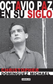 Octavio Paz en su siglo (Mapa de las lenguas) ebook by Christopher Domínguez Michael