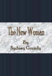 The New Woman ebook by Sydney Grundy