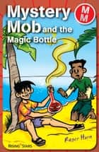 Mystery Mob and the Magic Bottle ebook by Roger Hurn