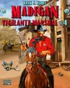 Madigan 4: Madigan: Vigilante Marshal ebook by Hank J. Kirby
