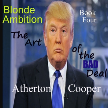 Blonde Ambtion - Book Four - The Art of the Bad Deal audiobook by Atherton Cooper