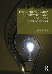Entrepreneurship, Innovation and Regional Development - An Introduction ebook by Jay Mitra