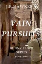 Vain Pursuits - Bunny Elder Series ebook by J.B. Hawker