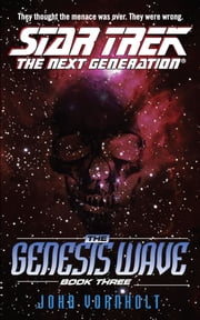 The Star Trek: The Next Generation: Genesis Wave Book Three ebook by John Vornholt