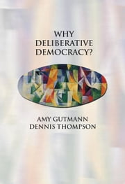 Why Deliberative Democracy? ebook by Gutmann, Amy