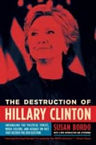 The Destruction of Hillary Clinton ebook by Susan Bordo