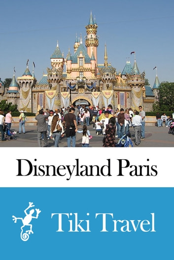 Disneyland Paris (France) Travel Guide - Tiki Travel ebook by Tiki Travel