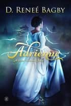Adrienne (A Bron Universe Novel) - Bron Universe, #1 ebook by D. Reneé Bagby