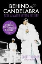 Behind the Candelabra - My Life With Liberace ebook by Scott Thorson