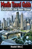 Manila Travel Guide – Discover the Best Sites of the City ekitaplar by Daniel Silva