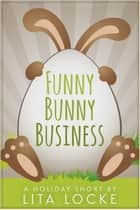 Funny Bunny Business ebook by Lita Locke