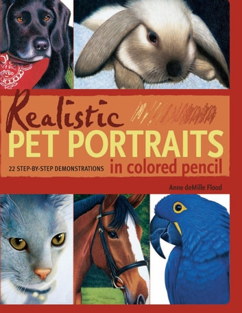 Realistic Pet Portraits in Colored Pencil ebook by Anne Flood