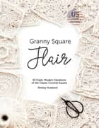 Granny Square Flair US Terms Edition - 50 Fresh, Modern Variations of the Classic Crochet Square ebook by Shelley Husband