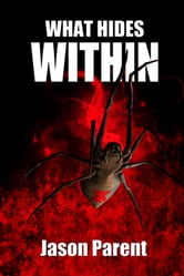 What Hides Within ebook by Jason Parent