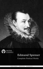 Complete Works of Edmund Spenser (Delphi Classics) ebook by Edmund Spenser,Delphi Classics
