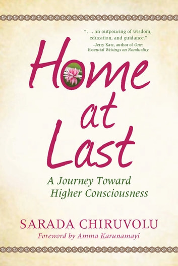 Home at Last - A Journey Toward Higher Consciousness ebook by Sarada Chiruvolu