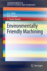 Environmentally Friendly Machining ebook by D.K. Sarma,J. Paulo Davim,Uday Shanker Dixit