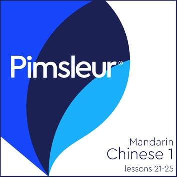 Pimsleur Chinese (Mandarin) Level 1 Lessons 21-25 - Learn to Speak and Understand Mandarin Chinese with Pimsleur Language Programs audiobook by Pimsleur