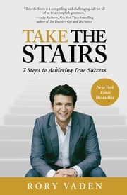 Take the Stairs - 7 Steps to Achieving True Success ebook by Rory Vaden