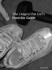 The (Angry) Fat Girl's Exercise Guide ebook by Jennifer Ellis