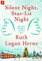Silent Night, Star-Lit Night - A Story ebook by Ruth Logan Herne