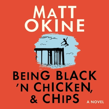 Being Black 'n Chicken, and Chips audiobook by Matt Okine