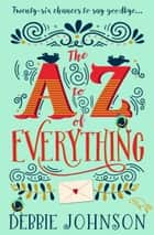 The A–Z of Everything: A gorgeously emotional and uplifting book that will make you laugh and cry ebook by Debbie Johnson