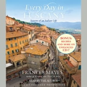 Every Day in Tuscany - Seasons of an Italian Life audiobook by Frances Mayes