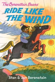The Berenstain Bears Chapter Book: Ride Like the Wind ebook by Stan & Jan Berenstain,Stan & Jan Berenstain