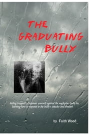 The Graduating Bully ebook by Faith Wood