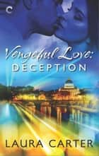 Vengeful Love: Deception ebook by Laura Carter