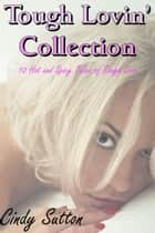 Tough Lovin' Collection 1 ebook by Cindy Sutton