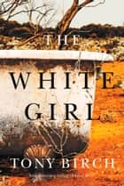 The White Girl ebook by Tony Birch