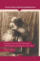 Russian Culture and Theatrical Performance in America, 1891-1933 ebook by V. Hohman