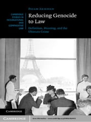 Reducing Genocide to Law - Definition, Meaning, and the Ultimate Crime ebook by Payam Akhavan