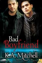 Bad Boyfriend ebook by K.A. Mitchell
