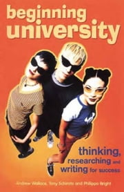 Beginning University: Thinking, researching and writing for success ebook by Wallace, Andrew