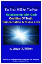 Relationship with God: Qualities of Truth, Reincarnation & Divine Love ebook by Jesus (AJ Miller)