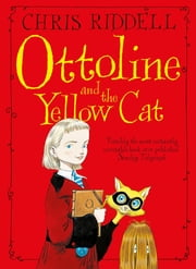 Ottoline and the Yellow Cat: Book 1 ebook by Chris Riddell