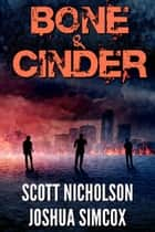 Bone And Cinder - A Post-Apocalyptic Thriller ebook by Scott Nicholson, Joshua Simcox