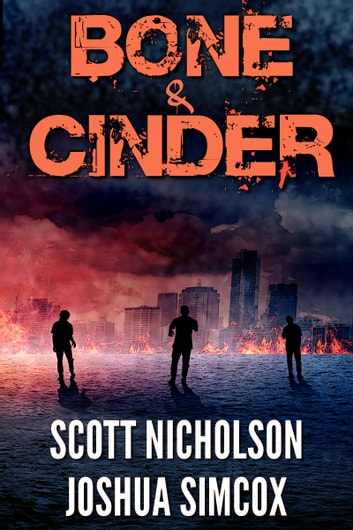 Bone And Cinder - A Post-Apocalyptic Thriller ebook by Scott Nicholson,Joshua Simcox