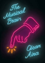 The Musical Brain: And Other Stories ebook by César Aira,Chris Andrews