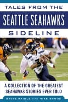 Tales from the Seattle Seahawks Sideline - A Collection of the Greatest Seahawks Stories Ever Told eBook by Steve Raible, Mike Sando