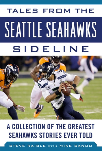 Tales from the Seattle Seahawks Sideline - A Collection of the Greatest Seahawks Stories Ever Told ebook by Steve Raible