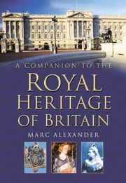 Companion to the Royal Heritage of Britain ebook by Marc Alexander